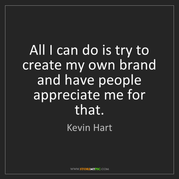 Kevin Hart: All I can do is try to create my own brand and have people...