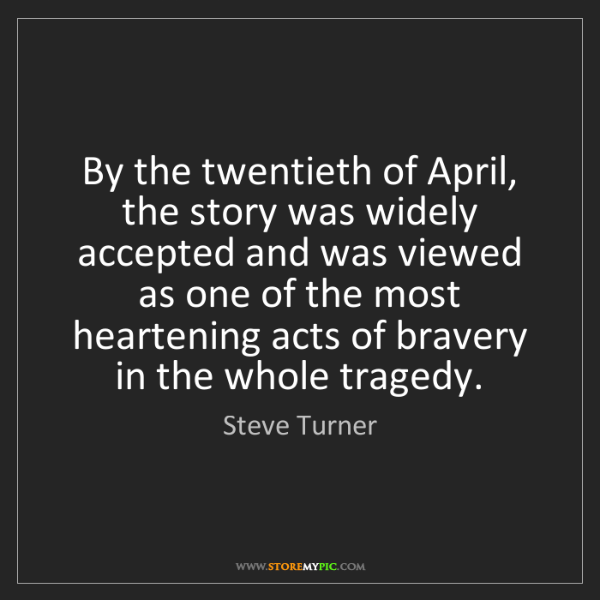 Steve Turner: By the twentieth of April, the story was widely accepted...