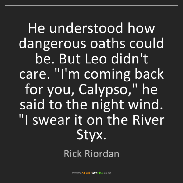 Rick Riordan: He understood how dangerous oaths could be. But Leo didn't...