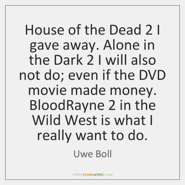 House of the Dead 2 I gave away. Alone in the Dark 2 I ...