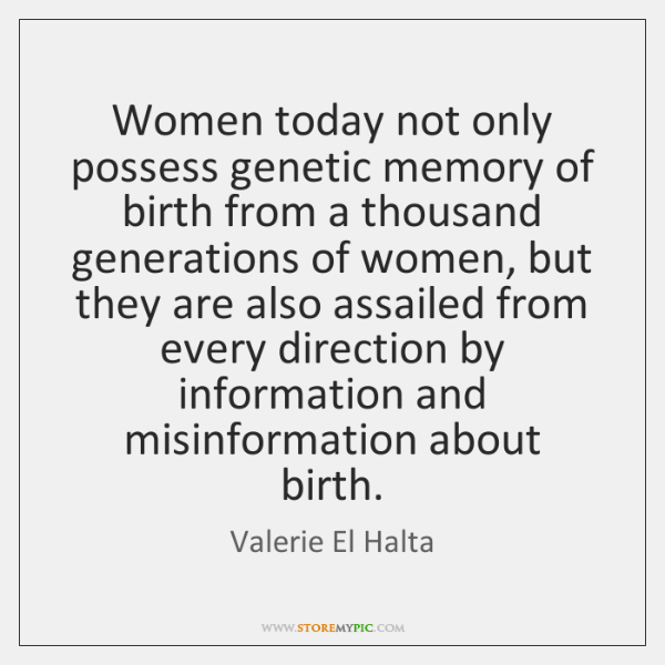 Women today not only possess genetic memory of birth from a thousand ...