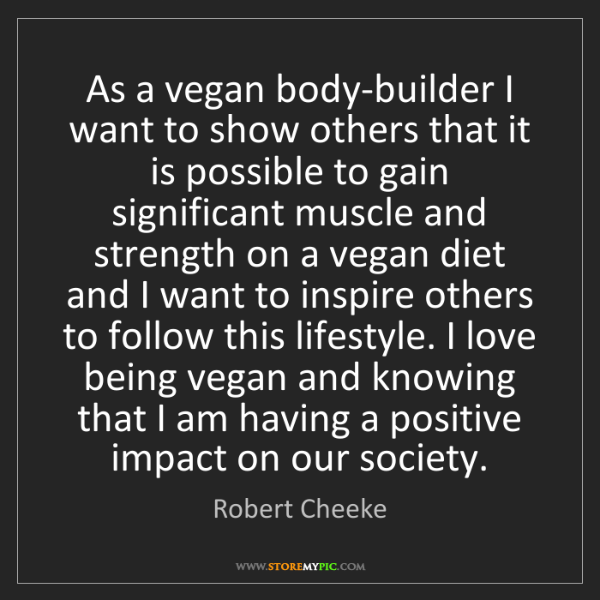 Robert Cheeke: As a vegan body-builder I want to show others that it...