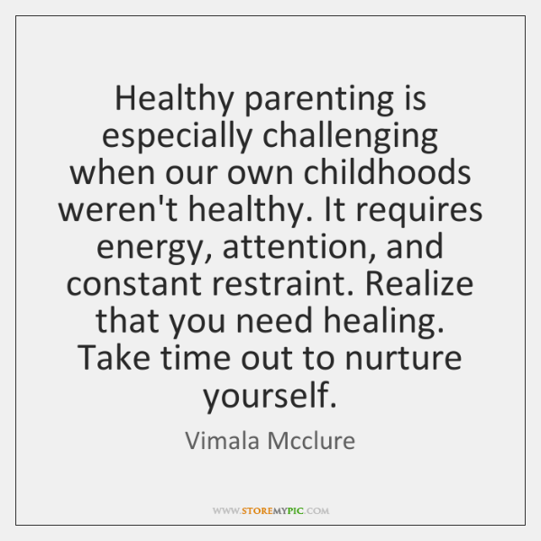 Healthy parenting is especially challenging when our own childhoods weren't healthy. It ...