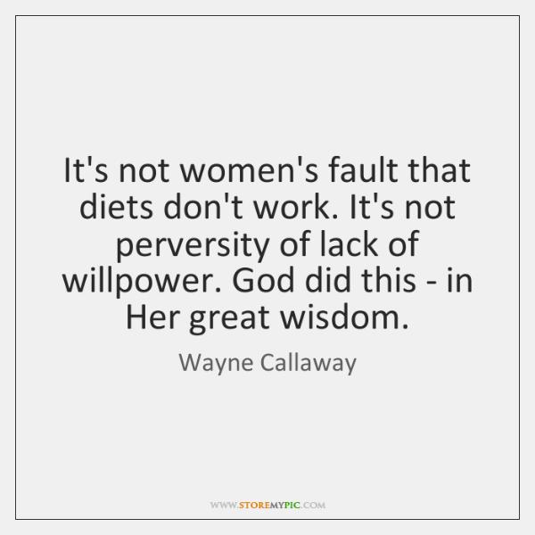 It's not women's fault that diets don't work. It's not perversity of ...