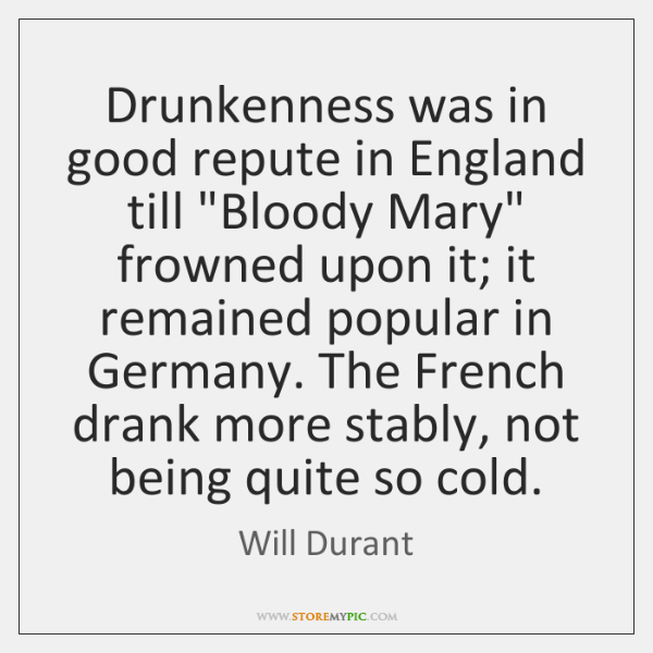 """Drunkenness was in good repute in England till """"Bloody Mary"""" frowned upon ..."""