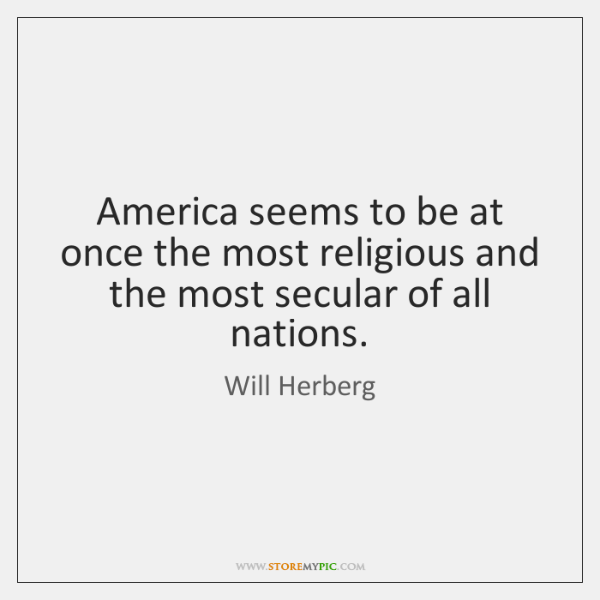 America seems to be at once the most religious and the most ...