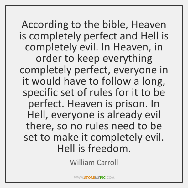 According to the bible, Heaven is completely perfect and Hell is completely ...