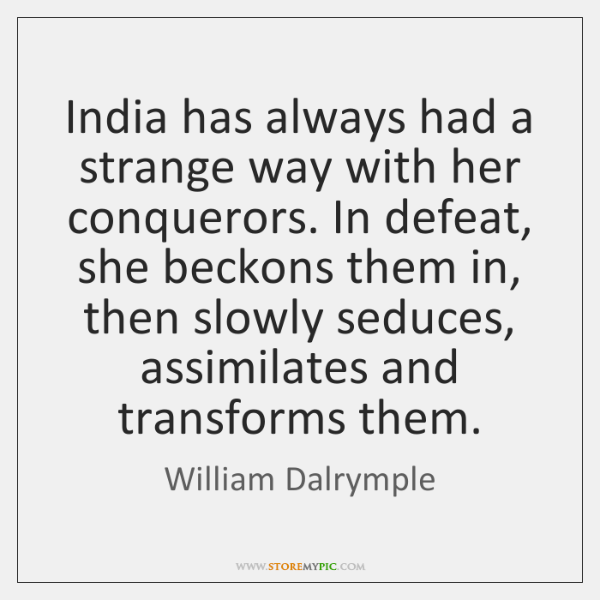 India has always had a strange way with her conquerors. In defeat, ...