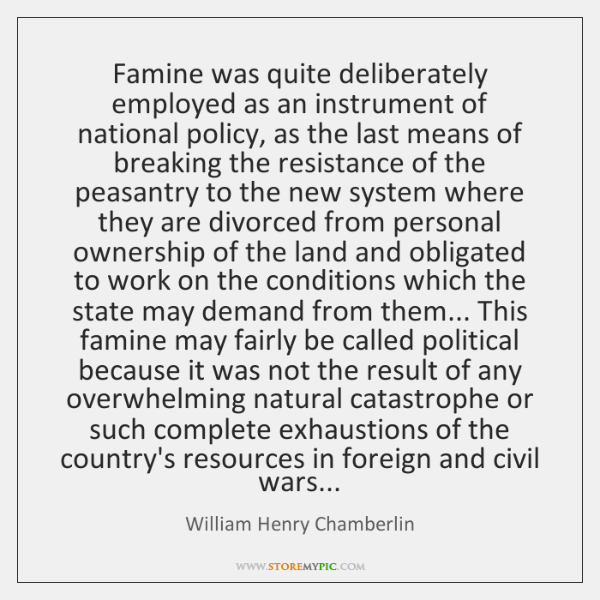 Famine was quite deliberately employed as an instrument of national policy, as ...