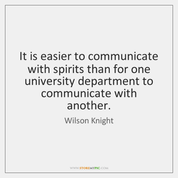 It is easier to communicate with spirits than for one university department ...
