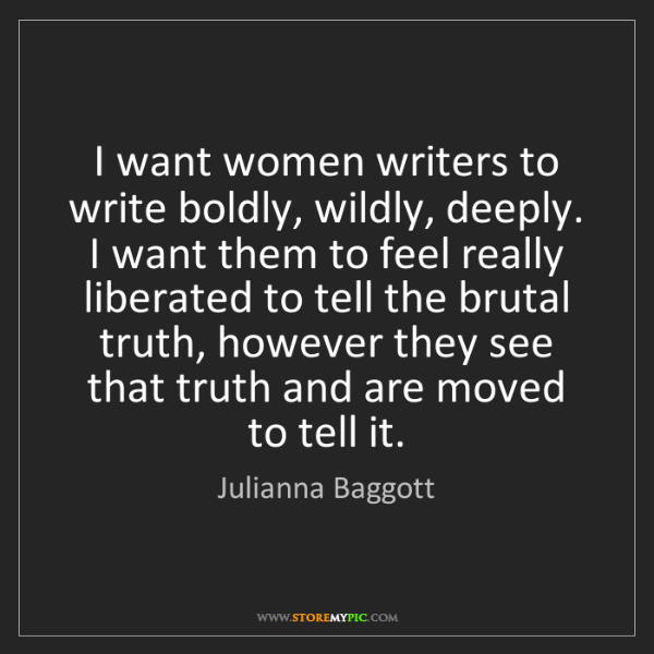 Julianna Baggott: I want women writers to write boldly, wildly, deeply....