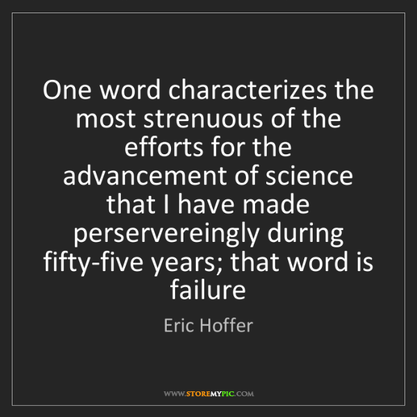 Eric Hoffer: One word characterizes the most strenuous of the efforts...