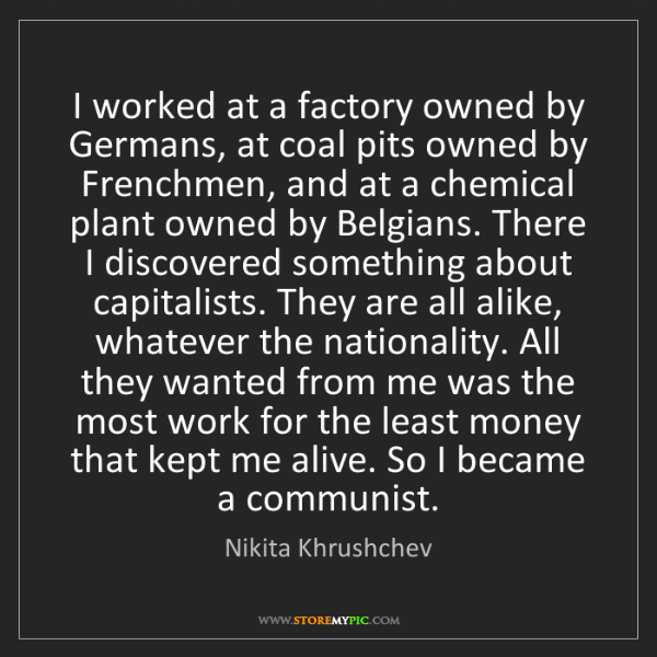 Nikita Khrushchev: I worked at a factory owned by Germans, at coal pits...
