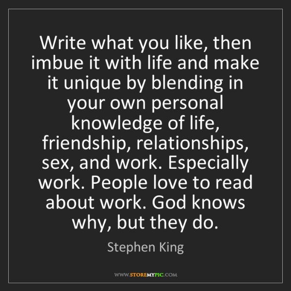 Stephen King: Write what you like, then imbue it with life and make...
