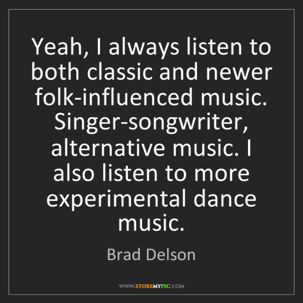 Brad Delson: Yeah, I always listen to both classic and newer folk-influenced...