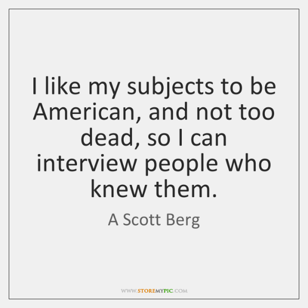 I like my subjects to be American, and not too dead, so ...