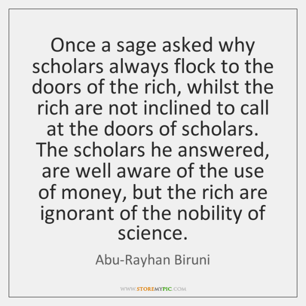 Once a sage asked why scholars always flock to the doors of ...