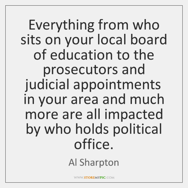 Everything from who sits on your local board of education to the ...
