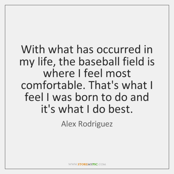 With what has occurred in my life, the baseball field is where ...