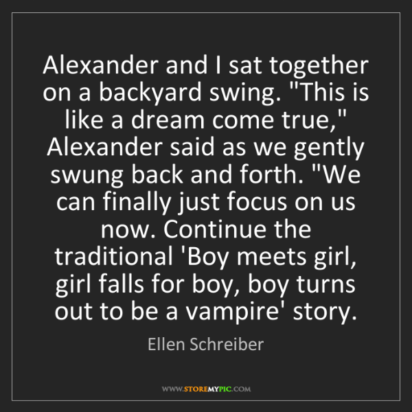 "Ellen Schreiber: Alexander and I sat together on a backyard swing. ""This..."