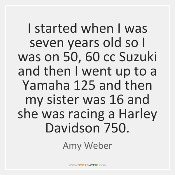 I started when I was seven years old so I was on 50, 60 ...