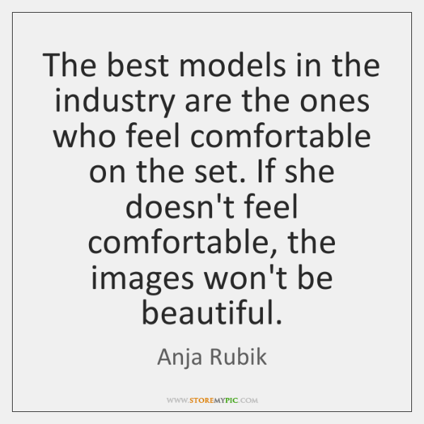 The best models in the industry are the ones who feel comfortable ...
