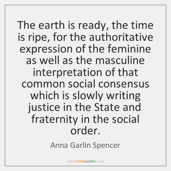 The earth is ready, the time is ripe, for the authoritative expression ...