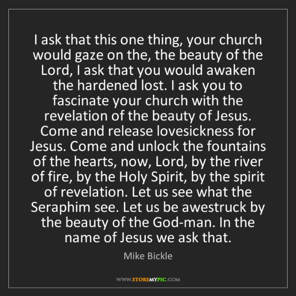 Mike Bickle: I ask that this one thing, your church would gaze on...