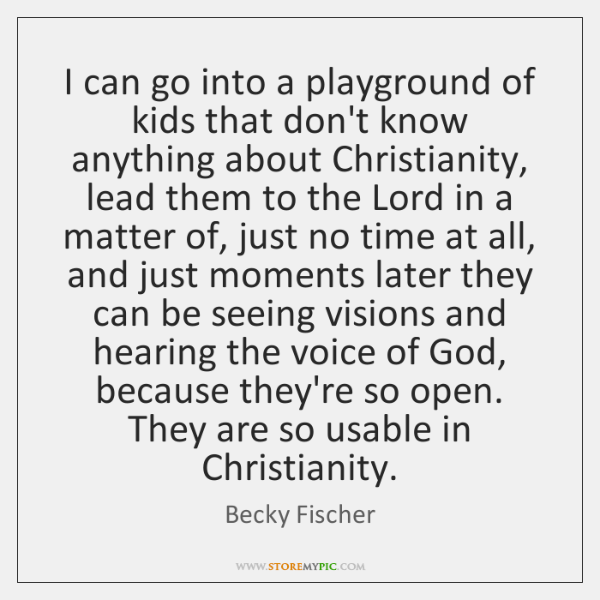 I can go into a playground of kids that don't know anything ...