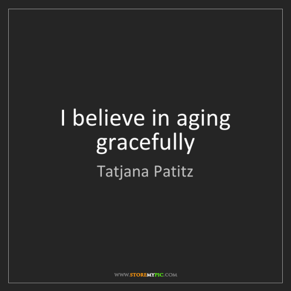 Tatjana Patitz: I believe in aging gracefully