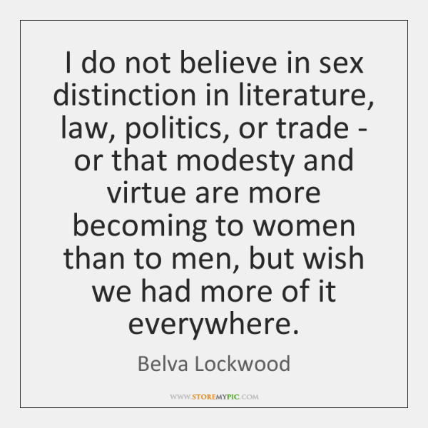 I do not believe in sex distinction in literature, law, politics, or ...