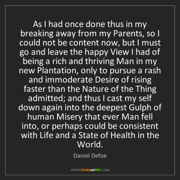 Daniel Defoe: As I had once done thus in my breaking away from my Parents,...
