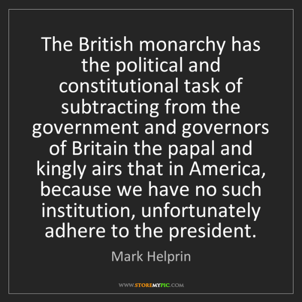 Mark Helprin: The British monarchy has the political and constitutional...