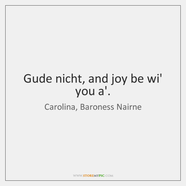 Gude nicht, and joy be wi' you a'.