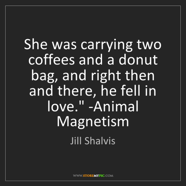 Jill Shalvis: 'She was carrying two coffees and a donut bag, and right...