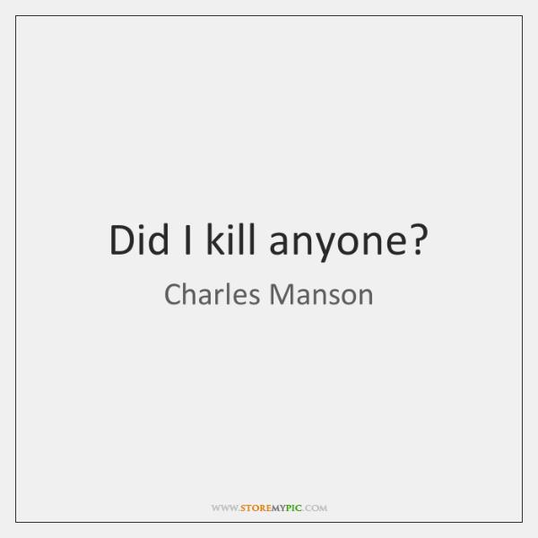 Did I kill anyone?