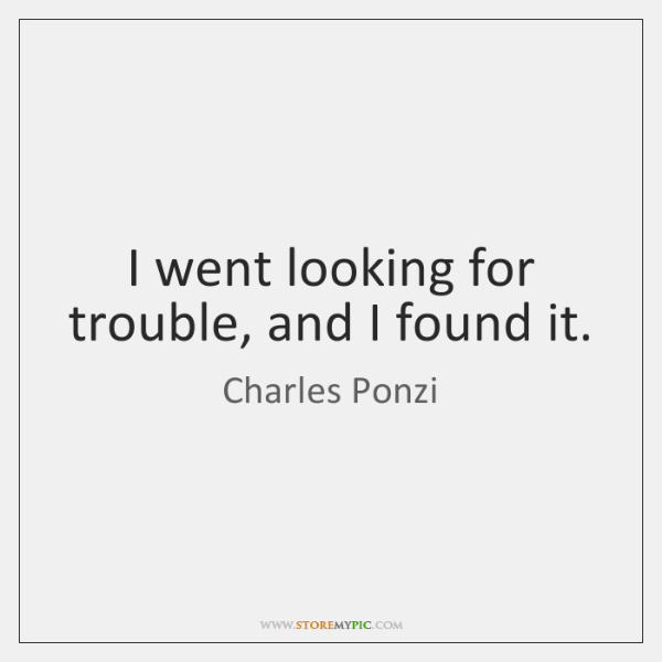 I went looking for trouble, and I found it.