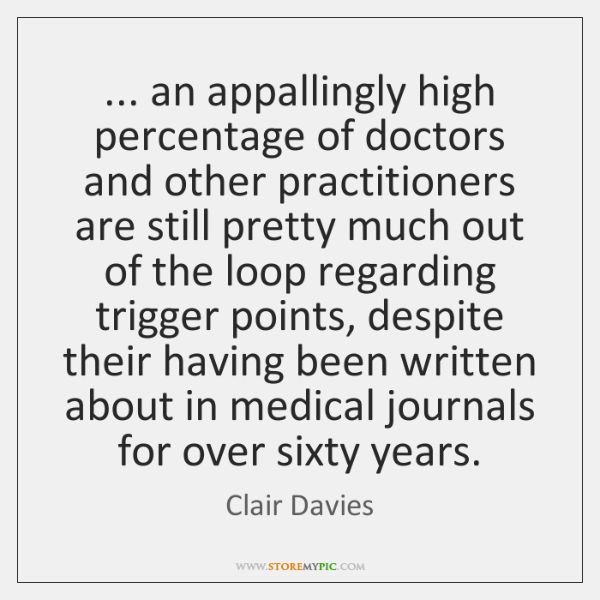 ... an appallingly high percentage of doctors and other practitioners are still pretty ...