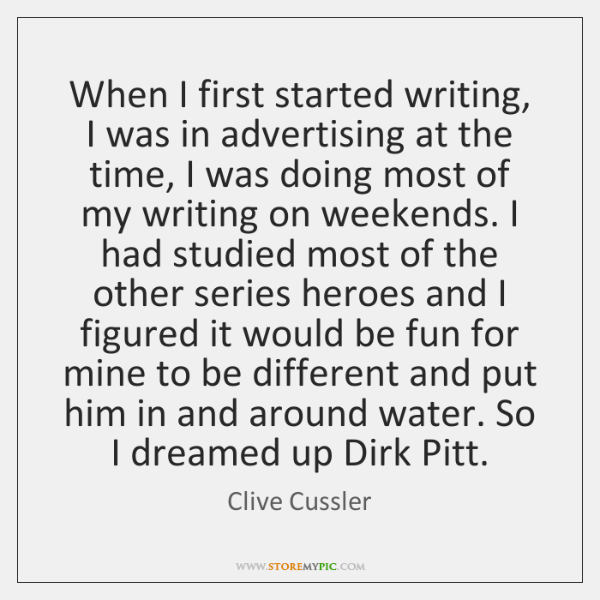 When I first started writing, I was in advertising at the time, ...