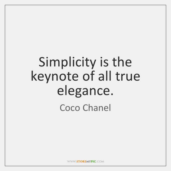 Simplicity Is The Keynote Of All True Elegance Storemypic