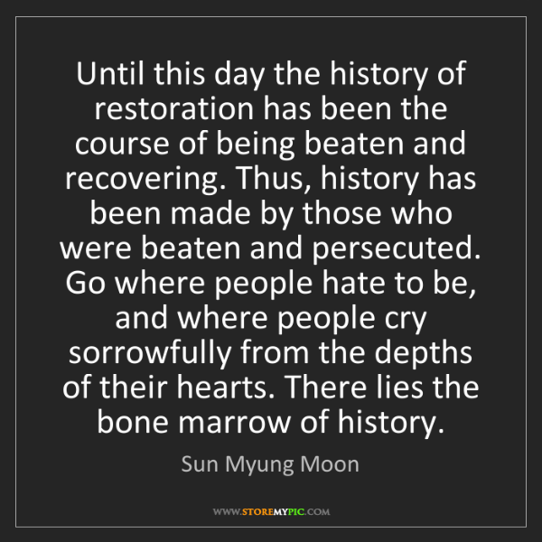 Sun Myung Moon: Until this day the history of restoration has been the...