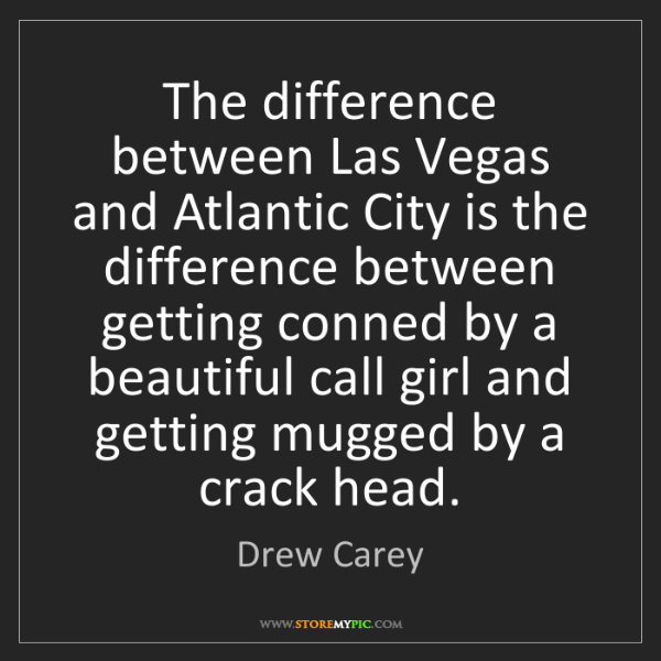 Drew Carey: The difference between Las Vegas and Atlantic City is...