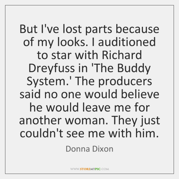 But I've lost parts because of my looks. I auditioned to star ...