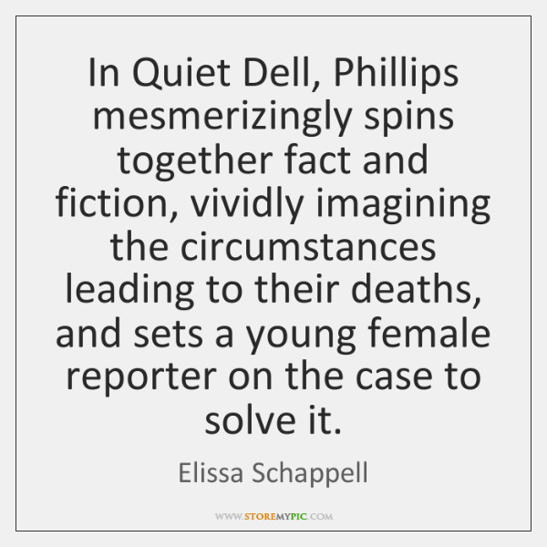 In Quiet Dell, Phillips mesmerizingly spins together fact and fiction, vividly imagining ...