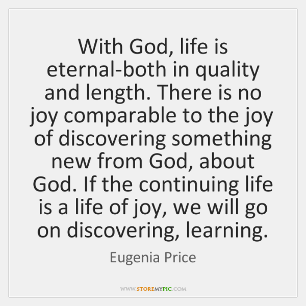 With God, life is eternal-both in quality and length. There is no ...