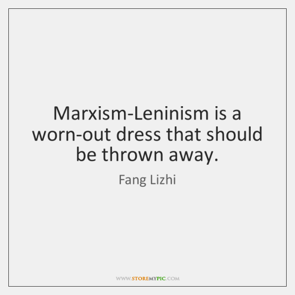 Marxism-Leninism is a worn-out dress that should be thrown away.