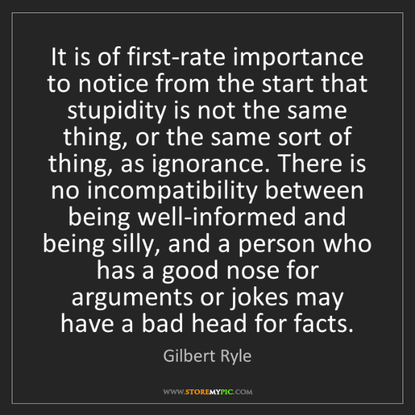 Gilbert Ryle: It is of first-rate importance to notice from the start...