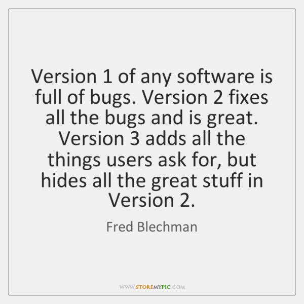 Version 1 of any software is full of bugs. Version 2 fixes all the ...