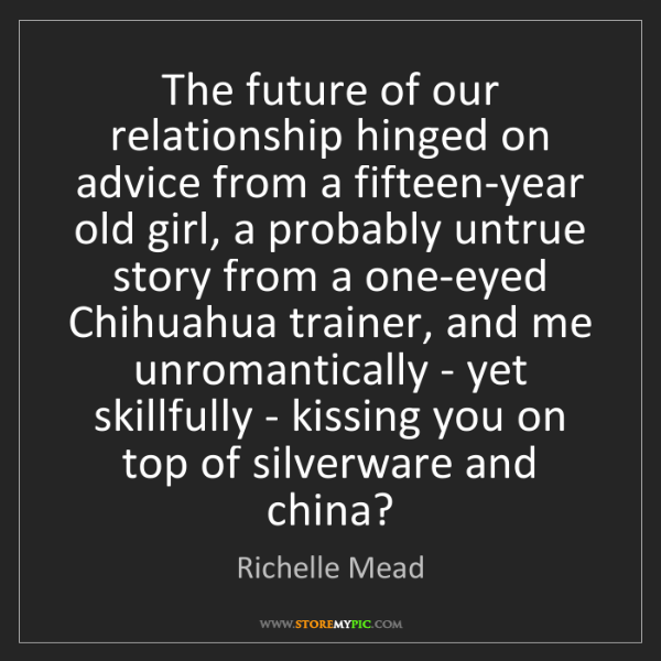 Richelle Mead: The future of our relationship hinged on advice from...