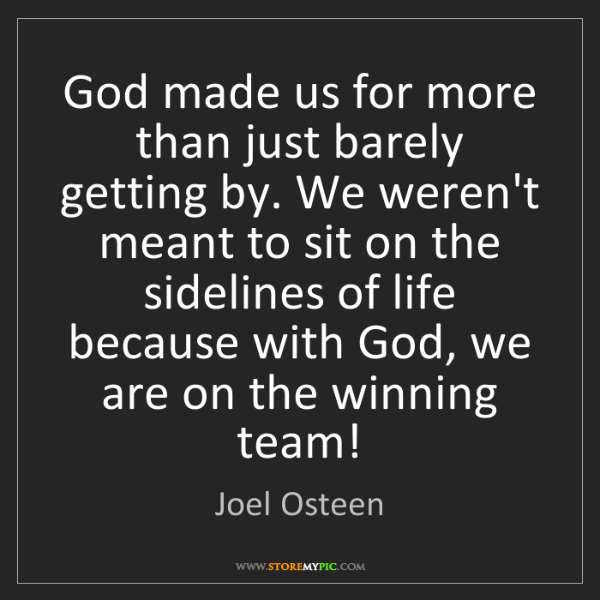 Joel Osteen: God made us for more than just barely getting by. We...